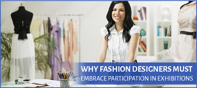 4 Reasons Why Fashion Designers Must Embrace Participation In Exhibitions